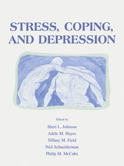 Stress, Coping and Depression ebook by Sheri L. Johnson,Adele M. Hayes,Tiffany M. Field,Neil Schneiderman,Philip Mccabe