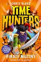 Pirate Mutiny (Time Hunters, Book 5) ebook by Chris Blake