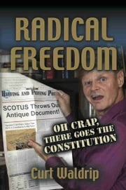 Radical Freedom: Oh Crap, There Goes the Constitution ebook by Curt Waldrip