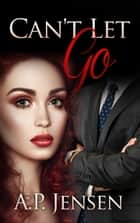 Can't Let Go ebook by A. P. Jensen