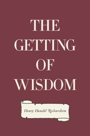The Getting of Wisdom ebook by Henry Handel Richardson
