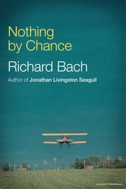 Nothing By Chance ebook by Richard Bach