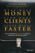 Make More Money, Find More Clients, Close Deals Faster ebook by Claude Boiron