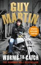 Guy Martin: Worms to Catch - Lone Ranger ebook by Guy Martin