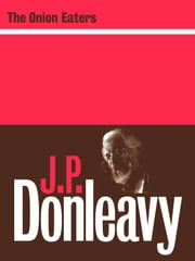 The Onion Eaters ebook by J.P. Donleavy