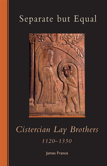 Separate but Equal - Cistercian Lay Brothers 1120-1350 ebook by James France