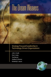 The Dream Weavers - Strategy Focused Leadership in Technology Driven Organizations ebook by John J. Sosik,Don I. Jung,Yair Berson,Shelley D. Dionne,Kimberly S. Jaussi
