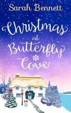 Christmas at Butterfly Cove: A delightfully feel good festive romance! (Butterfly Cove, Book 3) ebook by Sarah Bennett