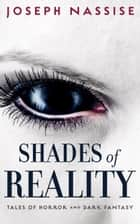 Shades of Reality - Tales of Horror and Dark Fantasy ebook by Joseph Nassise