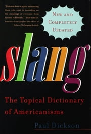 Slang - The Topical Dictionary of Americanisms ebook by Paul Dickson