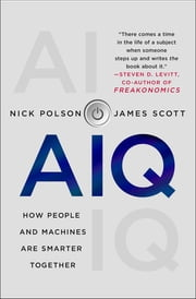 AIQ - How People and Machines Are Smarter Together ebook by Nick Polson, James Scott