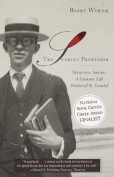 The Scarlet Professor - Newton Arvin: A Literary Life Shattered by Scandal ebook by Barry Werth