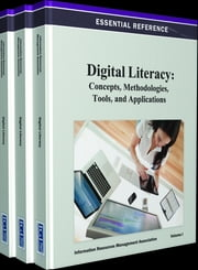 Digital Literacy - Concepts, Methodologies, Tools, and Applications ebook by
