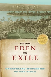 From Eden to Exile - Unraveling Mysteries of the Bible ebook by Eric H. Cline
