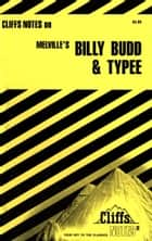 CliffsNotes on Melville's Billy Budd & Typee, Revised Edition eBook by Mary Ellen Snodgrass