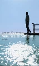 Maurice le siffleur ebook by Laurent Chalumeau