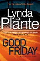 Good Friday - A Jane Tennison Thriller (Book 3) ebook by Lynda La Plante