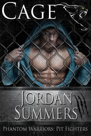 Pit Fighters: Cage - Phantom Warriors (MMA Romance) ebook by Jordan Summers