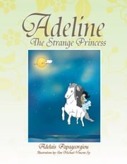 Adeline The Strange Princess ebook by Adelais Papageorgiou