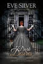 Dark Desires ebook by Eve Silver