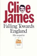 Falling Towards England: Unreliable Memoirs Book 2 ebook by Clive James