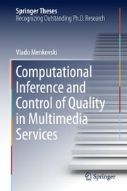 Computational Inference and Control of Quality in Multimedia Services ebook by Vlado Menkovski