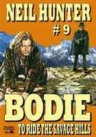 Bodie 9: To Ride the Savage Hills ebook by Neil Hunter