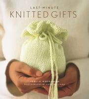 Last-Minute Knitted Gifts ebook by Joelle Hoverson, Anna Williams