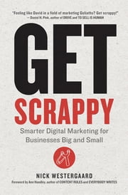 Get Scrappy - Smarter Digital Marketing for Businesses Big and Small ebook by Nick Westergaard