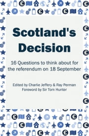 Scotland's Decision - 16 Questions to think about for the referendum on 18 September ebook by Charlie Jeffery