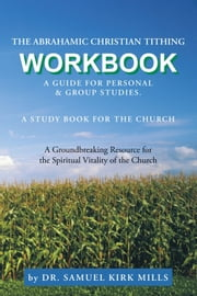 The Abrahamic Christian Tithing: Workbook ebook by Dr. Samuel Kirk Mills