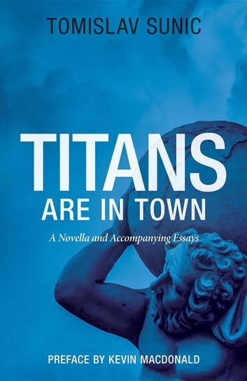 Titans are in Town - A Novella and Accompanying Essays ebook by Tomislav Sunic,Kevin B. MacDonald