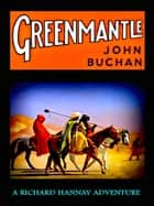 Greenmantle - A Richard Hannay Adventure ebook by John Buchan