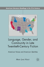 Language, Gender, and Community in Late Twentieth-Century Fiction - American Voices and American Identities ebook by M. Hurst