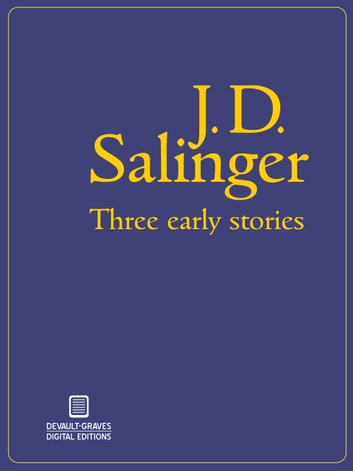 Three Early Stories (Illustrated) ebook by J.D. Salinger