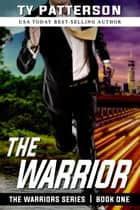 The Warrior ebook by Ty Patterson