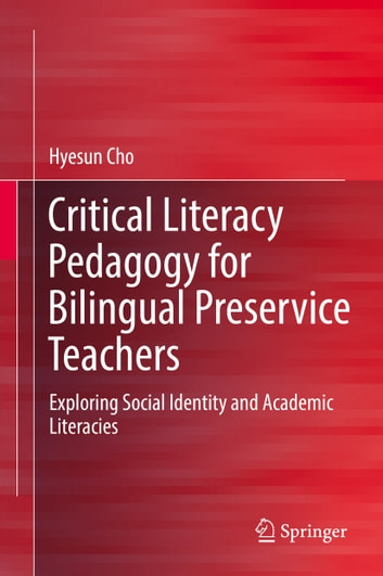 Critical Literacy Pedagogy for Bilingual Preservice Teachers - Exploring Social Identity and Academic Literacies eBook by Hyesun Cho