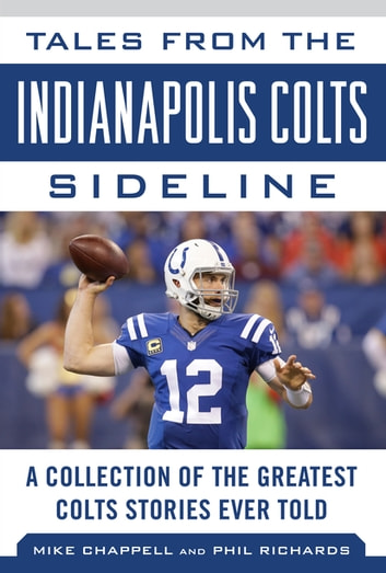Tales from the Indianapolis Colts Sideline - A Collection of the Greatest Colts Stories Ever Told ebook by Mike Chappell,Phil Richards