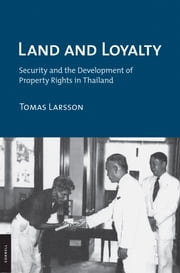 Land and Loyalty - Security and the Development of Property Rights in Thailand ebook by Tomas Larsson