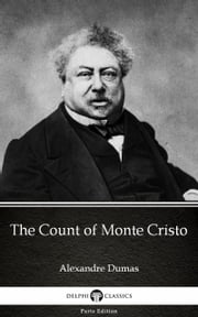 The Count of Monte Cristo by Alexandre Dumas (Illustrated) ebook by Alexandre Dumas, Delphi Classics