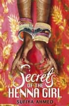 Secrets of the Henna Girl eBook by Sufiya Ahmed