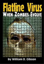 Flatline Virus: When Zombies Evolved ebook by William D. Gibson