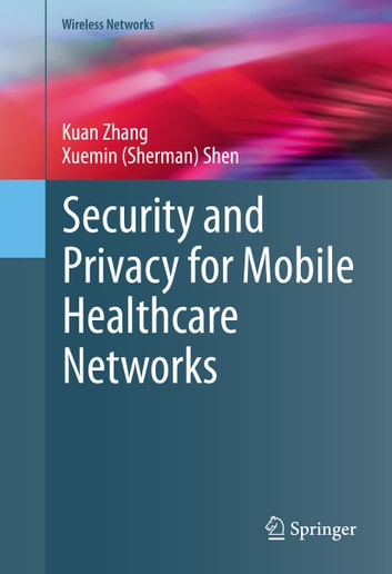 Security and Privacy for Mobile Healthcare Networks ebook by Kuan Zhang,Xuemin (Sherman) Shen