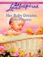 Her Baby Dreams (Mills & Boon Love Inspired) 電子書 by Debra Clopton