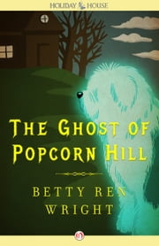 The Ghost of Popcorn Hill ebook by Betty Ren Wright,Karen Ritz