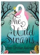 The Wild Swans ebook by Hans Christian Andersen,Misha Hoekstra,Helen Crawford-White
