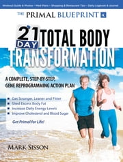 The Primal Blueprint 21-Day Total Body Transformation ebook by Sisson, Mark