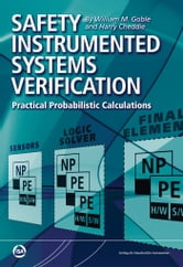 Safety Instrumented Systems Verification – Practical Probabilistic Calculations ebook by William M. Goble