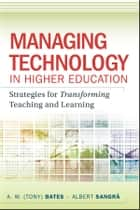 Managing Technology in Higher Education - Strategies for Transforming Teaching and Learning ebook by A. W. (Tony) Bates, Albert Sangra