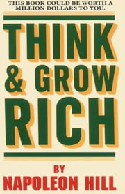 Think and Grow Rich! ebook by Napoleon Hill
